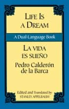 Life Is a Dream/La Vida es Sueño - A Dual-Language Book ebook by Pedro Calderon de la Barca, Stanley Appelbaum