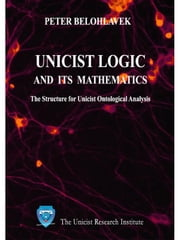 Unicist Logic and its mathematics ebook by Belohlavek, Peter