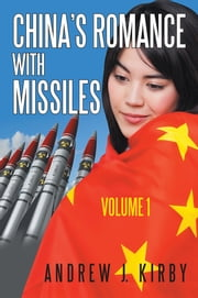 China's Romance with Missiles: Volume 1 ebook by Andrew J. Kirby