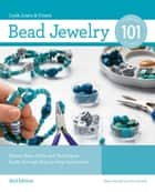 Bead Jewelry 101, 2nd Edition: Master Basic Skills and Techniques Easily through Step-by-Step Instruction - Master Basic Skills and Techniques Easily through Step-by-Step Instruction ebook by Karen Mitchell, Ann Mitchell