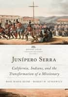Junípero Serra - California, Indians, and the Transformation of a Missionary ebook by Rose Marie Beebe, Robert M. Senkewicz
