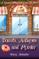 Donuts, Antiques and Murder: A Bakery Detectives Cozy Mystery ebook by Stacey Alabaster