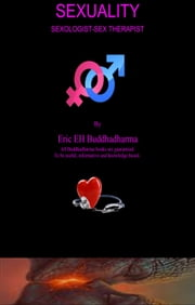 Sexuality, Sexologist-Sex Therapist. ebook by Eric EH Buddhadharma