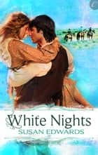 White Nights: Book Six of Susan Edwards' White Series ebook by Susan Edwards