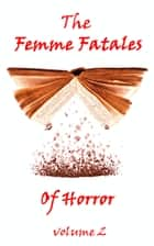 The Femme Fatales Of Horror, Vol. 2 ebook by Mrs Henry Wood, F. Marion Crawford, M. E. Braddon