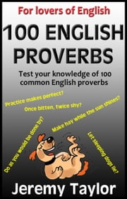 For Lovers of English: 100 English Proverbs ebook by Jeremy Taylor