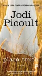 Plain Truth - A Novel ebook by Jodi Picoult