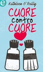 Cuore contro cuore (eLit) ebook by Kathleen O'reilly