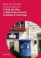 Il club del libro e della torta di bucce di patata di Guernsey eBook by Mary Ann Shaffer, Annie Barrows