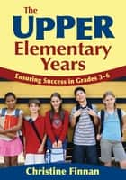 The Upper Elementary Years ebook by Dr. Christine R. Finnan
