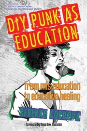 DIY Punk as Education - From Mis?education to Educative Healing ebook by Rebekah Cordova