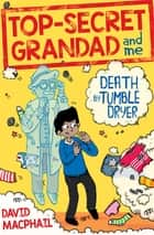 Top-Secret Grandad and Me: Death by Tumble Dryer 電子書 by David MacPhail