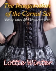 The Inauguration of The Carnal Set ebook by Lottie Winter