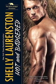 Hot and Badgered - A Honey Badger Shifter Romance ebook by Shelly Laurenston