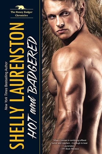 Hot and Badgered ebook by Shelly Laurenston