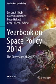 Yearbook on Space Policy 2014 - The Governance of Space ebook by Cenan Al-Ekabi, Blandina Baranes, Peter Hulsroj,...