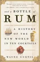 And a Bottle of Rum ebook by Wayne Curtis