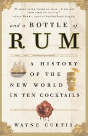 And a Bottle of Rum - A History of the New World in Ten Cocktails ebook by Wayne Curtis