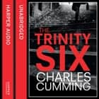 The Trinity Six audiobook by Charles Cumming