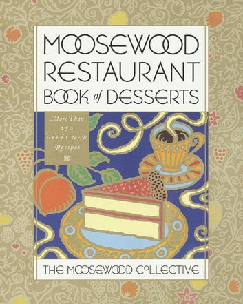 Moosewood Restaurant Book of Desserts - More than 250 Great New Recipes: A Cookbook ebook by Moosewood Collective,Moosewood Collective