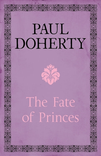 The Fate of Princes - A thrilling novel exploring one of the most famous mysteries ebook by Paul Doherty