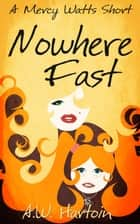 Nowhere Fast (A Mercy Watts Short) ebook by A.W. Hartoin