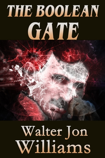 The Boolean Gate (Dead Romantics) ebook by Walter Jon Williams