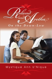 Roland and Aretha - On the Down-Low ebook by Mystique Ann U'Nique