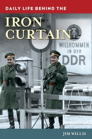 Daily Life behind the Iron Curtain ebook by Jim Willis