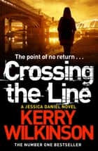Crossing the Line: A DI Jessica Daniel Novel 8 ebook by