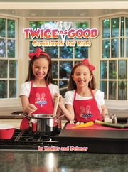 Twice as Good Cookbook for Kids ebook by Hadley and Delaney