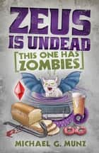 Zeus Is Undead: This One Has Zombies ebook by Michael G. Munz