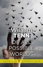 Of All Possible Worlds ebook by William Tenn
