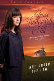 Not Under the Law ebook by Grace Livingston Hill