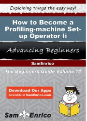 How to Become a Profiling-machine Set-up Operator Ii - How to Become a Profiling-machine Set-up Operator Ii ebook by Treasa Boisvert