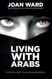 Living With Arabs - Nine Years with the Petra Bedouin ebook by Joan Ward