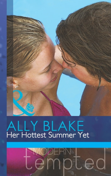 Her Hottest Summer Yet (Mills & Boon Modern Tempted) ebook by Ally Blake