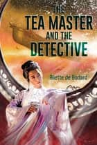 The Tea Master and the Detective eBook by Aliette de Bodard