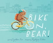 Bike On, Bear! - with audio recording ebook by Cynthea Liu,Kristyna Litten