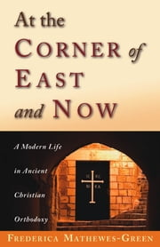 At the Corner of East and Now ebook by Frederica Mathewes-Green