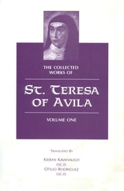 The Collected Works of St. Teresa of Avila, Volume One ebook by St. Teresa of Avila,Kieran Kavanaugh, O.C.D.,Otilio Rodriguez, O.C.D.