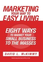 Marketing Your Way to Easy Living ebook by David L. McKimmy