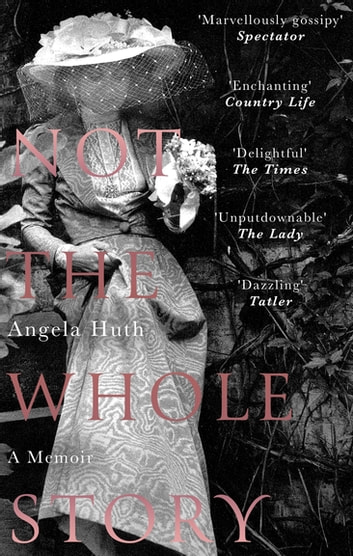 Not The Whole Story - A Memoir ebook by Angela Huth