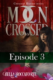 Moon Crossed Episode #3 - Episode #3 ebook by Bella Roccaforte
