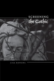 Screening the Gothic ebook by Lisa Hopkins