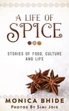A Life of Spice ebook by Monica Bhide
