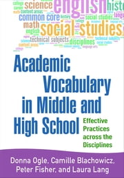 Academic Vocabulary in Middle and High School - Effective Practices across the Disciplines ebook by Donna Ogle, EdD,Camille Blachowicz, PhD,Peter Fisher,Laura Lang
