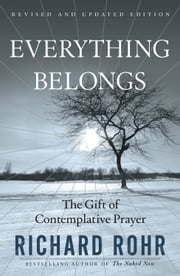 Everything Belongs - The Gift of Contemplative Prayer ebook by Richard Rohr