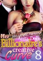 Her Billionaire's Creative Curve #8 ebook by