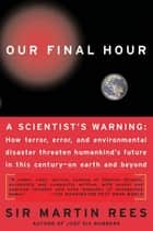Our Final Hour - A Scientist's Warning ebook by Martin Rees